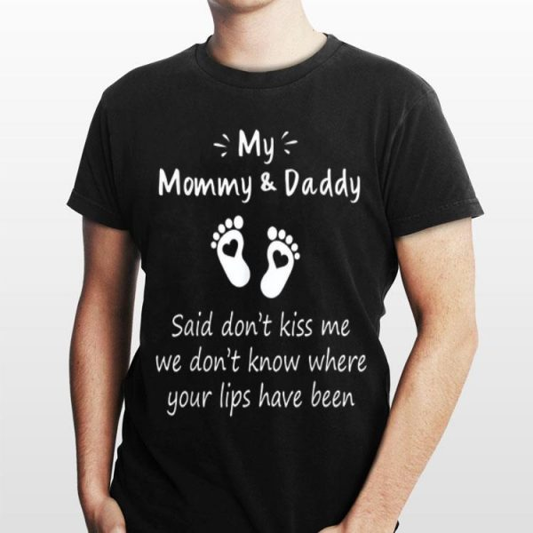 My Mommy And Daddy Said Don't Kiss Me We Don't Know Where Your Lips Have Been shirt