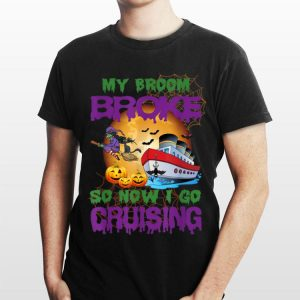My broom broke so now i go cruising Halloween shirt
