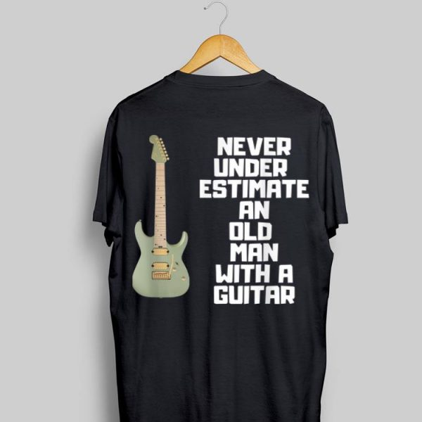 Never Underestimate An Old Man With A Guitar shirt