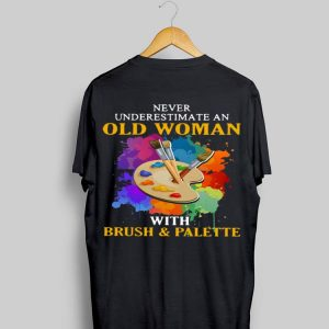 Never Underestimate An Old Woman With Brush & Palette shirt