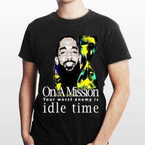On A Mission Your Worst Enemy Is Idle Time Nipsey Hussle shirt