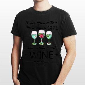 Once Upon A Time There Was A Girl Who Really Loved Wine It Was Me The End shirt