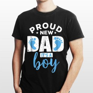 Proud New Dad it's A Boy shirt