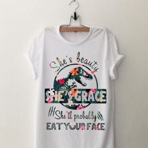 She's beauty she's grace she'll probably eat your face Floral Jurassic World shirt