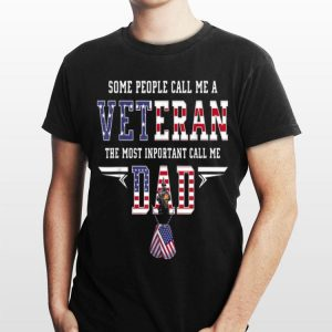 Some People Call Me a Veteran The Most Important Call Me Dad shirt