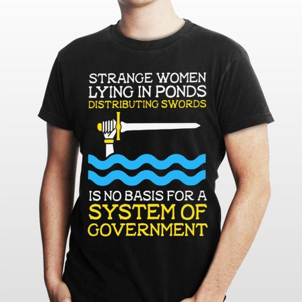 Strange Women Lying In Ponds Distributing Swords Is No Basis For A System Of Government shirt