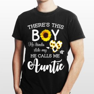 There's This Boy He Kinda Stole My He Calls Me Auntie Sunflower shirt