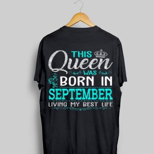 This Queen Was Born In September Living My Best Life shirt