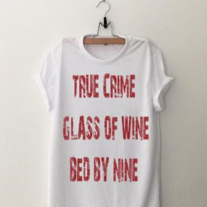 True Crime Glass Of Wine In Bed By Nine shirt