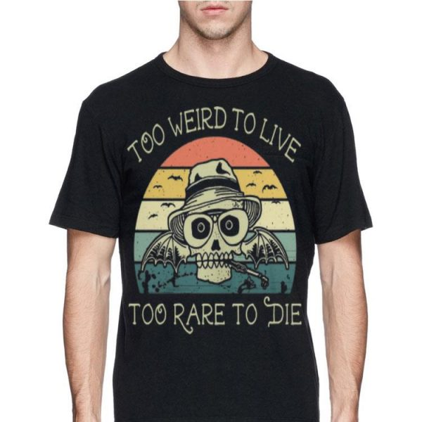 Vintage Skull Too Weird To Live Too Rare To Die shirt