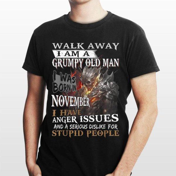 Walk away i am a Grumpy old man i was born in November I Have Issues shirt
