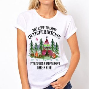 Welcome To Camp Quitcherbitchin If You're Not A Happy Camper Take A Hike shirt