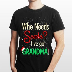 Who Needs Santa I've Got Grandma Christmas shirt