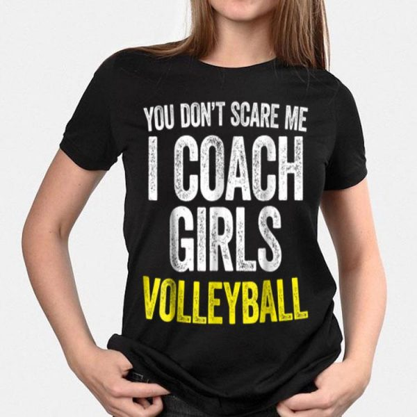 You Don't Scare Me I Coach Girls Volleyball shirt