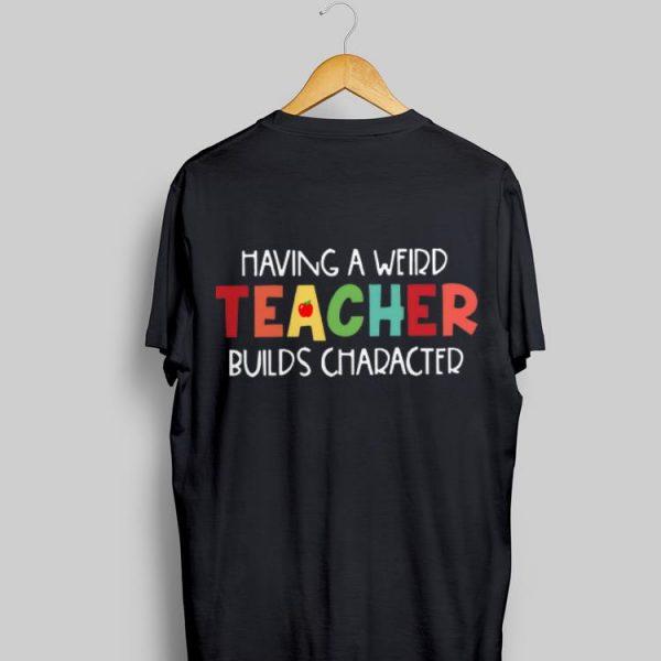 Having A Weird Teacher Builds Character shirt