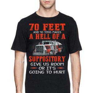 70 Feet 40 Tons Makes Hell of Suppository Give Us Room Or It's Going To Hurt shirt