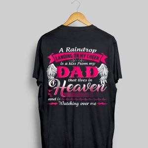A Raindrop Landing On My Cheek Is A Kiss From My Dad That Lives In Heaven shirt