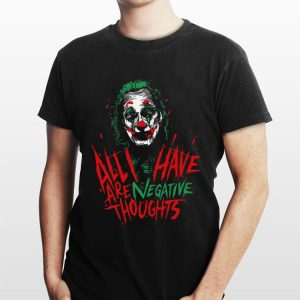 All I Have Are Negative Thoughts Joan Phoenix Joker shirt