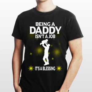 Being A Daddy Isn't A Job It's A Blessing shirt