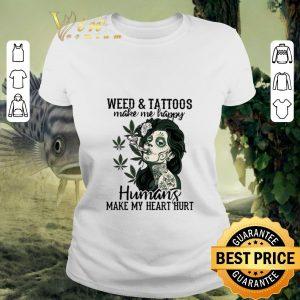 Best Girl weed & tattoos make me happy humans make my heart hurt shirt