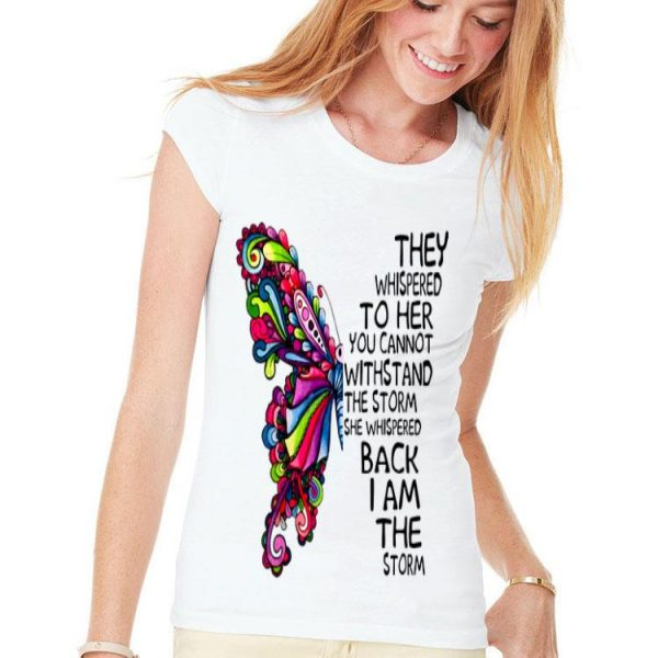 Butterfly They Whispered To Her You Cannot With Stand The Storm shirt