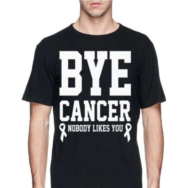 Bye Cancer Nobody Likes You Breast Cancer shirt
