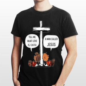 Charlie Brown Tell Me What Love Is Chuck A Man Called Jesus shirt