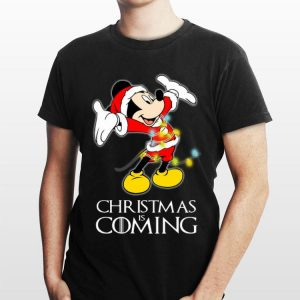 Christmas Is Coming Disney Mickey Mouse Game Of Thrones shirt