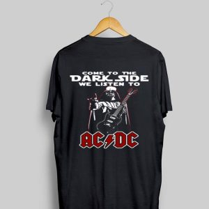 Come To The Dark Side We Listen To ACDC Darth Vader shirt
