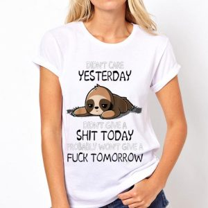 Didn't Care Yesterday Didn't Give A Shit Today Fuck Tomorrow Sloth shirt