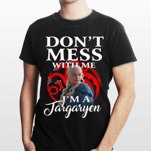Don't Mess With Me I'm A Daenerys Targaryen Game Of Thrones shirt