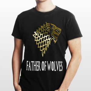 Father of Wolves Game Of Thrones shirt