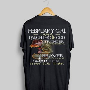 February Girl A Daughter Of God Stronger Than You Believe shirt