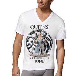 Game Of Thrones Daenerys Targaryen Queen Are Born In June shirt
