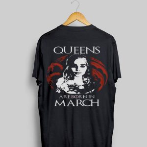 Game Of Thrones Daenerys Targaryen Queens are born in March shirt