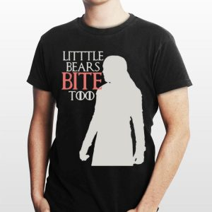 Game Of Thrones Litttle Bears Bite Too shirt