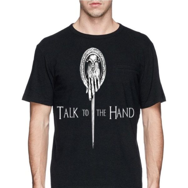Game Of Thrones Talk To The Hand shirt