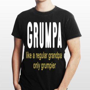 Grumpa Like A Regular Grandpa Only Grumpier shirt