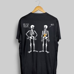 Halloween Skeletons Did You Eat My Pizza shirt