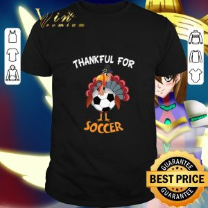 Hot Chicken Turkey thankful for Soccer Thanksgiving shirt