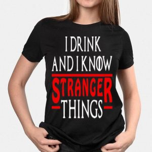 I Drink And I Know Stranger Things Game Of Thrones shirt