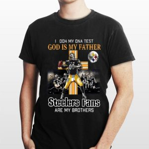 I Took My DNA Test God Is My Father Steelers Fans Are My Brothers shirt