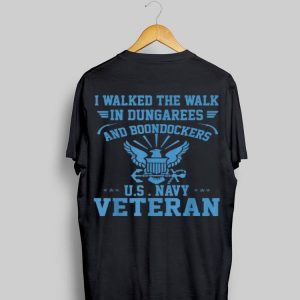 I Walked The Walk In Dungarees & Boondockers US Navy Veteran shirt