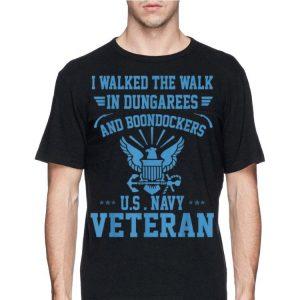 I Walked The Walk In Dungarees & Boondockers US Navy Veteran shirt