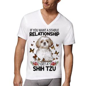 If You Want A Stable Relationship Get A Shih Tzu shirt