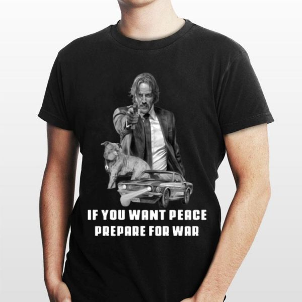 If You Want Peace Prepare For War John Wick 3 shirt