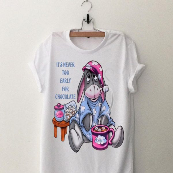 It's Never Too Early For Chocolate Eeyore shirt