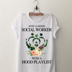 Just A Good Social Worker With A Hood Playlist Floral shirt