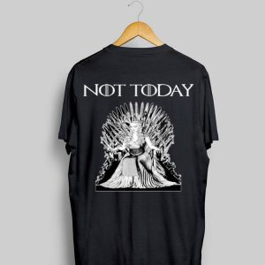 NOT today Game Of Thrones Daenerys Targaryen shirt