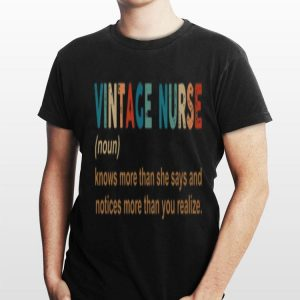 Nurse Definition Know More Than She Say And Notices More Than You Realize Vintage shirt